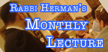 Rabbi Herman's Monthly Lecture
